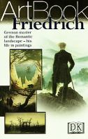 Friedrich : [German master of the romantic landscape - his life in paintings] / [translator: Anna Bennett] ; [text by Raffaella Russo].