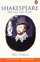 Shakespeare : his life and plays / Will Fowler.