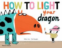 How to light your dragon / Didier Lévy ; Fred Benaglia.