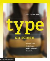 Type on screen : a guide for designers, developers, writers, and students / Ellen Lupton, editor.