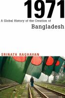 1971 : a global history of the creation of Bangladesh / Srinath Raghavan.